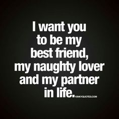 &amp quot I want you to be my best friend, my naughty lover and my partner in life.&amp quot Enjoy this new and naughty life quote from Kinky Quotes! Kinky Quotes, Sex Quotes, Life Quotes, Qoutes, Relationship Goal Quotes, Honesty In Relationships, Life Partner Quote, Love Quotes For Him, Quotes To Live By