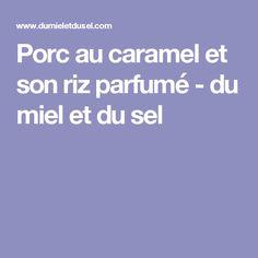 Porc au caramel et son riz parfumé - du miel et du sel