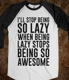 For those occasional lazy dayz!
