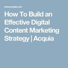 How To Build an Effective Digital Content Marketing Strategy | Acquia