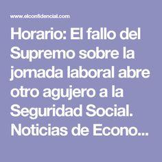 Horario: El fallo del Supremo sobre la jornada laboral abre otro agujero a la Seguridad Social. Noticias de Economía