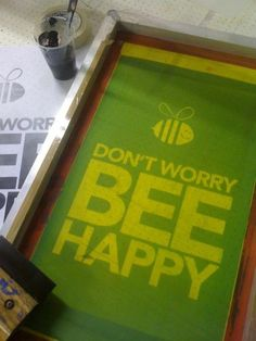 Prepping the screen for printing - Don't Worry Bee Happy