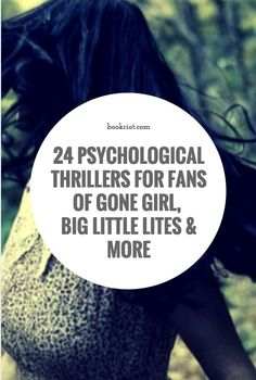 24 psychological thrillers for fans of GONE GIRL, THE GIRL ON THE TRAIN, and BIG LITTLE LIES.