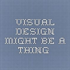 Visual Design might be a thing. http://www.markboulton.co.uk/journal/visual-design-might-be-a-thing