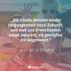 """""""The children do not know the past or the future and what we adults do Schöne Zitate Perseverance Quotes, Faith Quotes, Life Quotes, Top Quotes, Funny Quotes, Hawaiian Quotes, Birthday Quotes For Daughter, Best Travel Quotes, Quotes For Kids"""