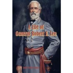 A Life of General Robert E. Lee: Real Insight Into What Made Him Great By a Man Who Knew Him Personally (Timeless Classic Books) (Paperback)