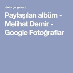 Paylaşılan albüm - Melihat Demir - Google Fotoğraflar