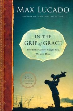 In the Grip of Grace: Your Father Always Caught You. He Still Does. 20th Anniversary Edition  -     By: Max Lucado