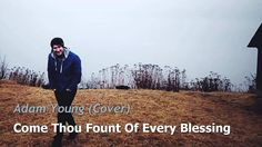 Come Thou Fount Of Every Blessing - Adam Young [Owl City] (Cover)  So many memories from singing this song when I was younger. This cover is fantastic! Great job Owl City! :)