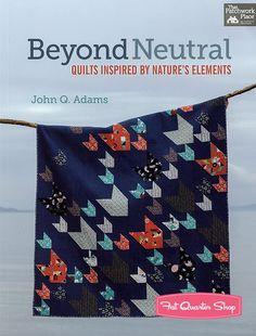 Beyond Neutral Quilt BookJohn Q. Adams