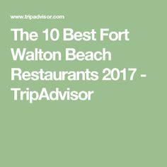 The 10 Best Fort Walton Beach Restaurants 2017 Tripadvisor