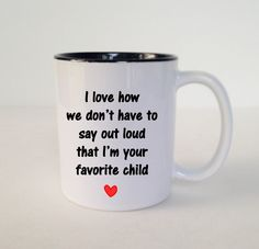 A personal favorite from my Etsy shop https://www.etsy.com/listing/294842467/favorite-child-funny-saying-coffee-mug