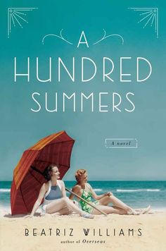 A Hundred Summers by Beatriz Williams | 22 Books You Need To Read This Summer