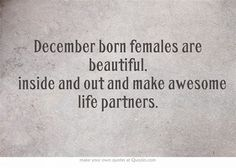 December born females are beautiful inside and out and make awesome life partners Zodiac Signs Sagittarius, Sagittarius And Capricorn, My Zodiac Sign, Zodiac Facts, Sagittarius Season, Scorpio Quotes, Astrology Signs, December Born, December Birthday