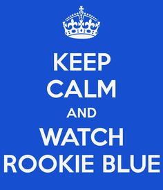 KEEP CALM AND WATCH ROOKIE BLUE