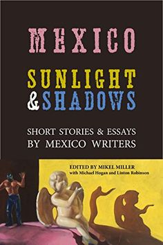 Mexico: Sunlight & Shadows: Short Stories & Essays by Mexico Writers by Michael Hogan http://www.amazon.com/dp/B010TZWTN6/ref=cm_sw_r_pi_dp_AMK4vb1SA2GX7