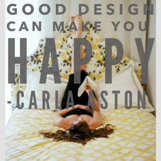 I don't know that good design can MAKE you happy, but I think it can allow you to feel happy. It shouldn't obstruct happiness, only support it.