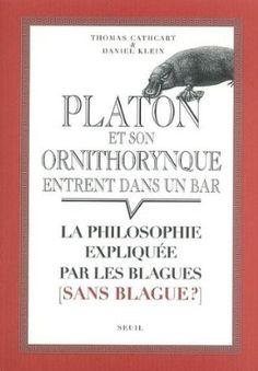 Platon et son ornithorynque entrent dans un bar... : La philosophie expliquée par les blagues sans blague ?: Amazon.fr: Thomas Cathcart, Daniel Klein, Sylvie Taussig: Livres