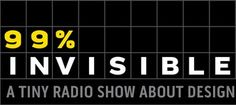 amazing podcast http://99percentinvisible.org/