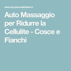 Auto Massaggio per Ridurre la Cellulite - Cosce e Fianchi