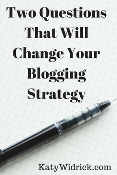 Two Questions That Will Change Your Blogging Strategy