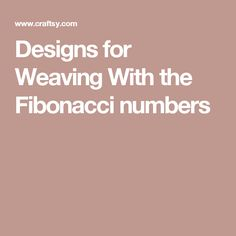 Designs for Weaving With the Fibonacci numbers