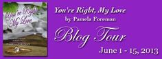 "Welcome to Pamela Foreman's ""You're Right, My Love"" blog tour!"