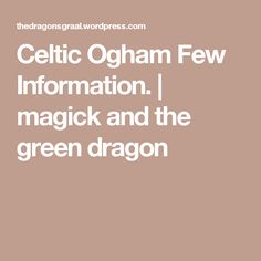Celtic Ogham Few Information. | magick and the green dragon