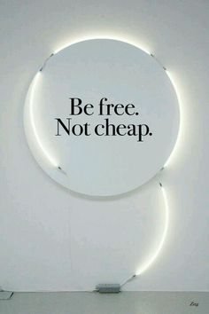 Be free. Not cheap