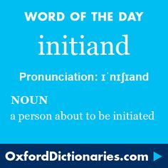 initiand (noun): A person about to be initiated. Word of the Day for 25 February 2016. #WOTD #WordoftheDay #initiand (Wod Of The Day)