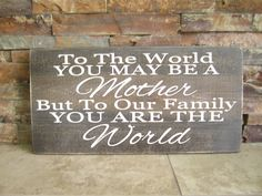 A personal favorite from my Etsy shop https://www.etsy.com/listing/236404061/to-the-world-you-may-be-a-mother-rustic