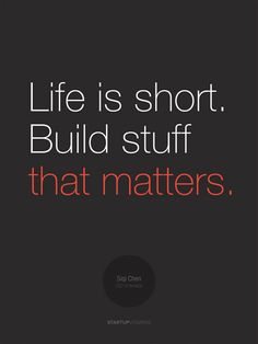 life is short. build stuff that matters. +++For more quotes on #life and #inspiration, visit http://www.hot-lyts.com/