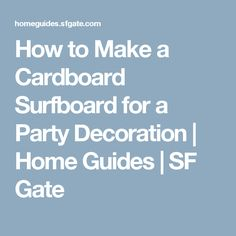 How to Make a Cardboard Surfboard for a Party Decoration   Home Guides   SF Gate