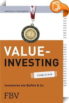 Value-Investing - simplified    :  Das Ziel des Value Investing ist es, Aktien von herausragenden Unternehmen zu vernünftigen Preisen zu finden. Übrsichtlich und verständlich erfahren Sie in diesem Buch alles Wissenswerte zu dieses Anlagestrategie. Kompaktes wissen von Professor Cunningham.