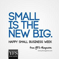 Small is the new big. Happy #Smallbiz Week from YFS Magazine. #startups #sbw2013