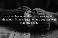 Everyone has scars that they don't want to talk about. Mine are just... | Unknown Picture Quotes | Quoteswave