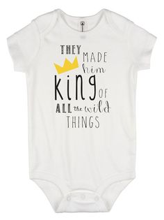 """They made him king of all the wild things""    This is such a wonderful baby shower gift and shirt for a Wild Things party. Also a very cute shirt for everyday wear. This custom design is professionally heat pressed on a white 100% cotton shirt or onesie.    Shop this product here: http://spreesy.com/bellalexi/37 