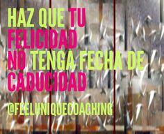 Haz que tu felicidad no tenga fecha de caducidad #feeuniquecoaching