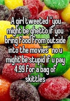 """A girl tweeted """"you might be ghetto if you bring food from outside into the movies"""" no u might be stupid if u pay 4.99 for a bag of skittles"""