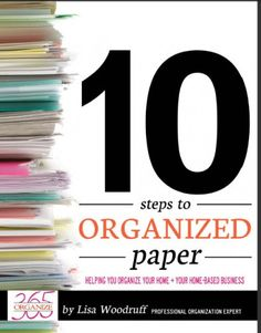 10 Steps to Organized Paper will help you organize EVERY. SINGLE.  piece of paper in your home. For more information go to http://organize365.com/10-steps-to-organized-paper/