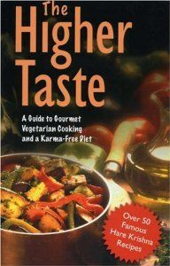 The Higher Taste: A Guide to Gourmet Vegetarian Cooking and a Karma-Free Diet: Bhutatma Dasa, Kurma Dasa, Drutakarma Dasa, Mukunda Goswami: . Vegetarian Cookbook, Vegan Vegetarian, Vegetarian Recipes, Gourmet Recipes, Veggie Recipes, Indian Food Recipes, Indian Cookbook, Famous Recipe, Diet Reviews