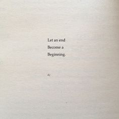 Let an end be a beginning Amen I'm so glad for my ending bc baby you are the best beginning I ever had. Words Quotes, Wise Words, Me Quotes, Motivational Quotes, Inspirational Quotes, Sayings, Ending Quotes, People Quotes, Positive Quotes