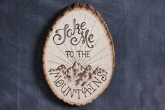 awesome Take Me To The Mountains Woodburning