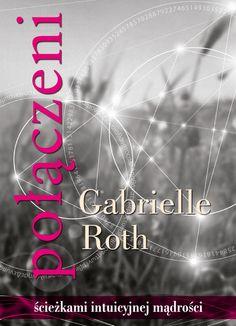 Premiera książki Gabrielle Roth – POŁĄCZENI – ścieżkami intuicyjnej mądrości