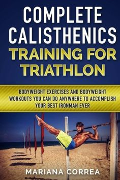 COMPLETE CALISTHENICS TRAINING For TRIATHLON: BODYWEIGHT EXERCISES AND BODYWEIGHT WORKOUTS YOU CAN DO ANYWHERE To ACCOMPLISH YOUR BEST IRONMAN EVER - http://www.exercisejoy.com/complete-calisthenics-training-for-triathlon-bodyweight-exercises-and-bodyweight-workouts-you-can-do-anywhere-to-accomplish-your-best-ironman-ever/fitness/