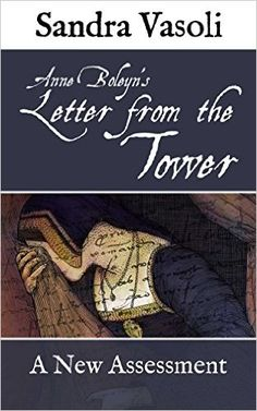 Anne Boleyn's Letter From the Tower: A New Assessment has just been published by MadeGlobal Publishing. Author Sandra Vasoli has done the near-impossible for those of us fascinated by Tudor ...