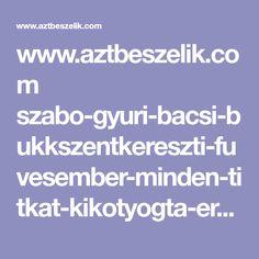 www.aztbeszelik.com szabo-gyuri-bacsi-bukkszentkereszti-fuvesember-minden-titkat-kikotyogta-errol-mindenkinek-tudnia-kell Minden, Weather, Weather Crafts