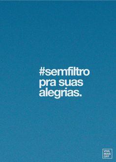 #semfiltro pra suas alegrias. (Instagram) - Viva mais off.