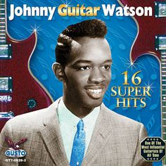 "I Say I Love You - Johnny ""Guitar"" Watson"