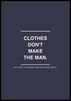 clothes don't make the man (but they can make the man look great)